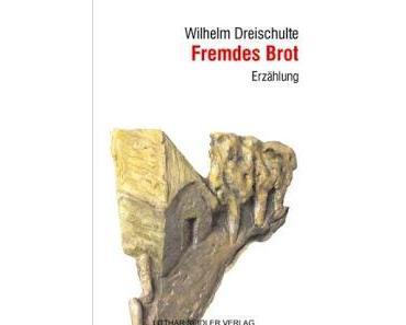 Rezension: Fremdes Brot von Wilhelm Dreischulte