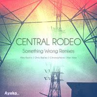 Free Download Release: Central Rodeo – Something Wrong Remixes
