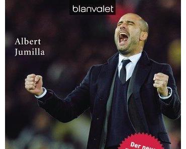[Rezension] Tu, was du kannst - und sei mutig. Pep Guardiolas Erfolgsgeheimnis (Albert Jumilla)