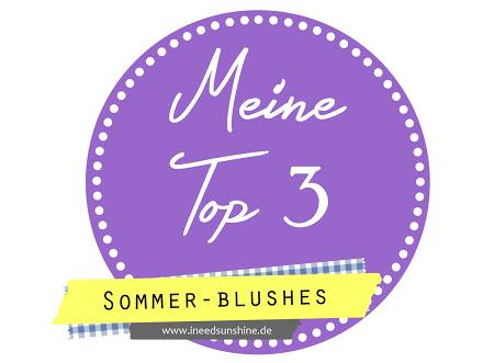 [BLOGPARADE] Meine Top 3 // Sommerblushes