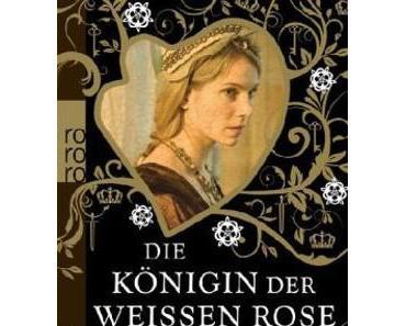 Philippa Gregory - DIe Königin der Weissen Rose