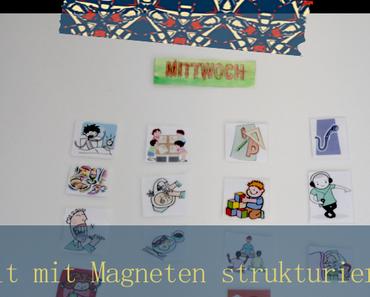 kreativ sein: mit Magneten den Tag strukturieren