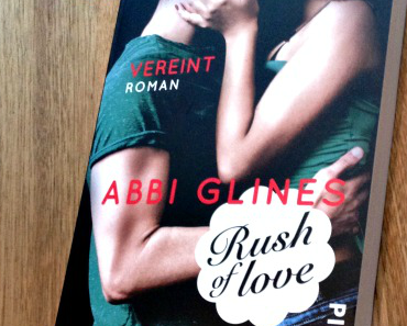 [Rezension] Rush of love - Vereint von Abbi Glines