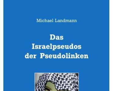 Michael Landmann und das Israelpseudos der Pseudolinken