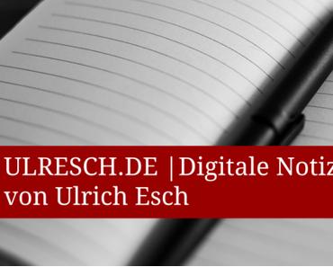 Checkt ulresch.de – meine digitalen Notizen!