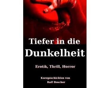 """Buchvorstellung: """"Tiefer in die Dunkelheit. Erotik, Thrill, Horror"""""""