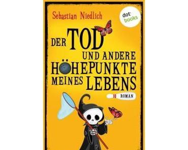 Der Tod und andere Höhepunkte meines Lebens – Sebastian Niedlich
