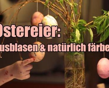 Ostereier: Ausblasen und natürlich färben