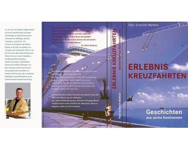 ERLEBNIS KREUZFAHRTEN - Maritime Geschichten aus sechs Kontinenten - Dr. Peer Schmidt Walther