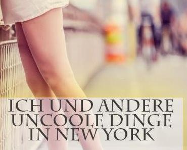 Rezension: Ich und andere uncoole Dinge in New York von Julia K, Stein