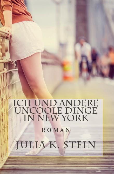 Rezension: Ich und andere uncoole Dinge in New York von Julia K, Stein