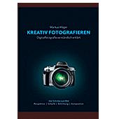 Kreativ fotografieren – Digitalfotografie verständlich erklärt