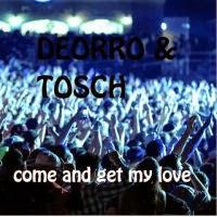 Deorro & Tosch - Come And Get My Love