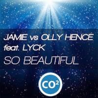 Jamie vs. Olly Hence feat. Lyck - So Beautiful