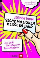 """[Rezension] """"Sechs Millionen Kekse im Jahr: Ein Jahr im Leben von Touretteshero"""", Jessica Thom (Verlag Hans Huber)"""