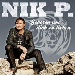 Nik P. - Geboren Um Dich Zu Lieben