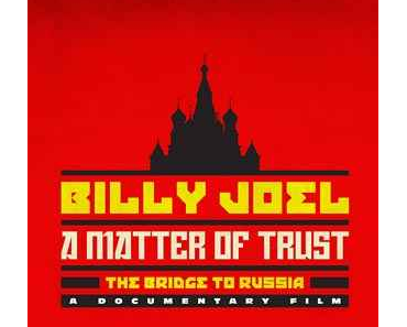 "Review: BILLY JOEL - A MATTER OF TRUST: A BRIDGE TO RUSSIA - Der Weg nach ""Leningrad"""