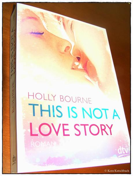 [Rezension] This Is Not A Love Story (Holly Bourne)