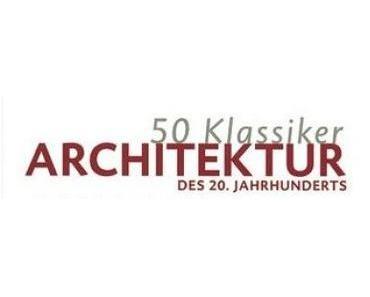 Lesetip: 50 Klassiker Architektur des 20 Jhd.