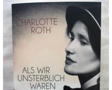 Als wir unsterblich waren von Charlotte Roth – Rezension