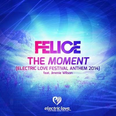 Felice feat Jimmie Wilson  - The Moment (Electric Love Festival Anthem 2014)