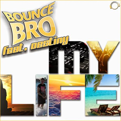 Bounce Bro feat. Destiny - My Life