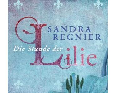 [Rezension] Die Stunde der Lilie von Sandra Regnier (Die Lilien-Reihe #1)