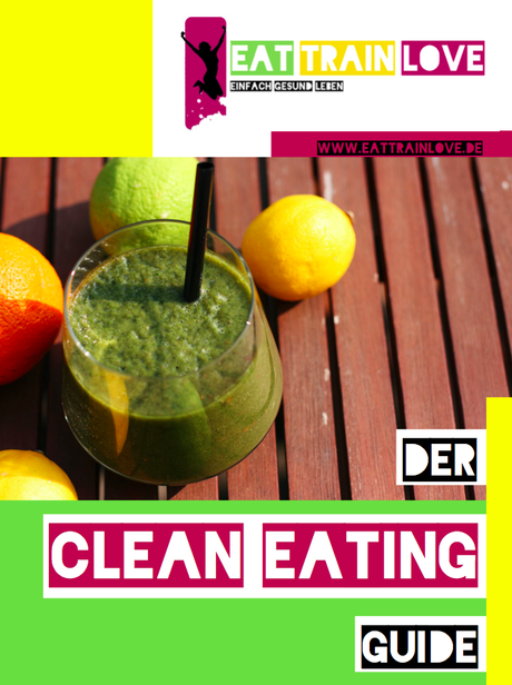 Clean Eating Guide von Eat Train Love
