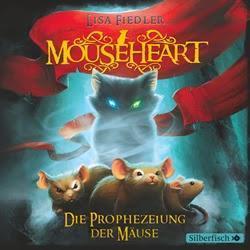 Lisa Fiedler: Mouseheart - Die Prophezeiung der Mäuse