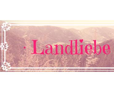 'Landliebe' unser Bloggerprojekt der kommenden Woche …
