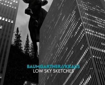 Baumgartner // Kraus  » Low Sky Sketches «