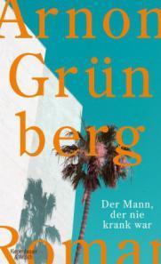 Rezension: Arnon Grünberg – Der Mann, der nie krank war (KiWi, 2014)