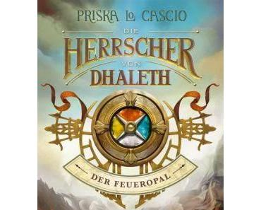Die Herrscher von Dhaleth - Der Feueropal - Priska Lo Cascio