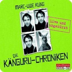 Die Känguru-Chroniken: Live und ungekürzt von Marc-Uwe Kling