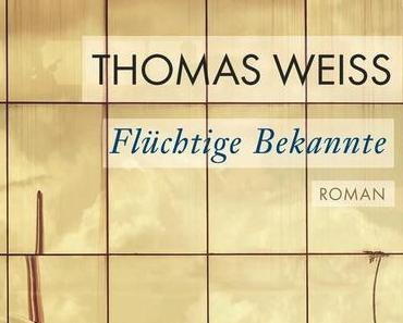 Flüchtige Bekannte - Thomas Weiss