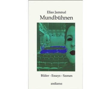 Neuerscheinung: Mundbühnen. Bilder - Essays - Szenen von Elias Jammal