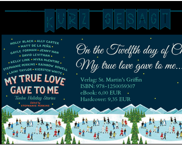 ¡Kurz gesagt...!: My True Love Gave To Me. Twelve Holidays Stories