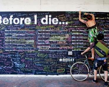 Before I Die … Eine Kunstaktion geht um die Welt