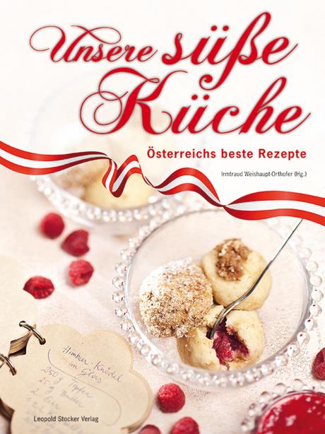 unsere süße küche ? Österreichs beste rezepte - österreichische Küche Kochbuch