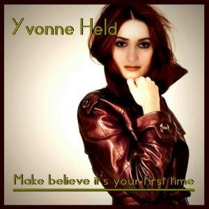 Yvonne Held - Make Believe Its Your First Time