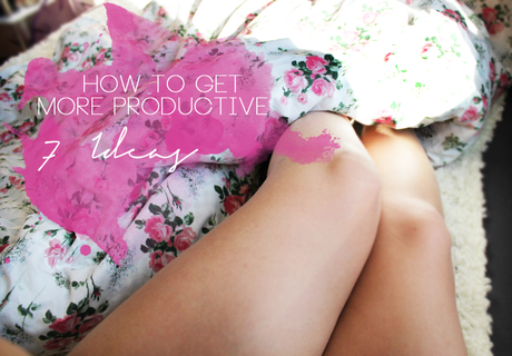 7 Ideas To Get More Productive!