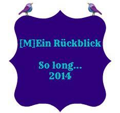 [M]Ein Rückblick – So long…2014!