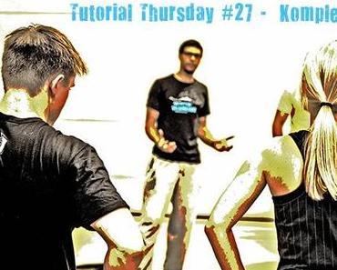 Tutorial Thursday #27 – Warum einfach, wenn es auch komplex geht?