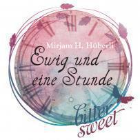 """[Rezension] """"Ewig und eine Stunde"""", Mirjam H. Hüberli (bittersweet)"""