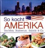 So kocht Amerika: Tex-Mex, Barbecue, Salads & Co.