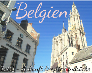 Belgien | Teil 1: Ankunft & erste Eindrücke ♥