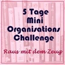 5 Tage Mini - Organisations - Challenge: Raus mit dem Zeug! Tag 4