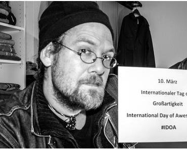 Internationaler Tag der Großartigkeit – International Day of Awesomeness – IDOA