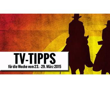 Fernsehtipps der Woche 23.03.2015 - 29.03.2015