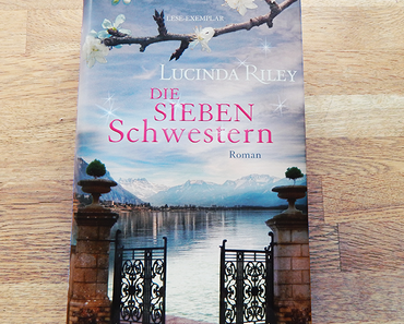 """Rezension   """"Die Sieben Schwestern"""" von Lucinda Riley"""